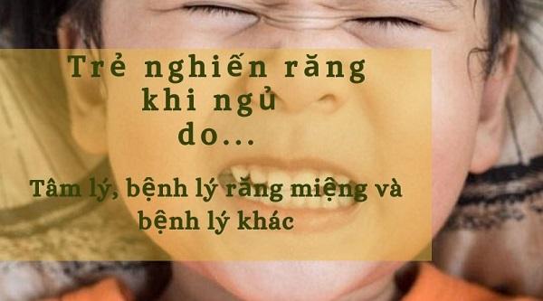 nghiến răng khi ngủ là bệnh gì, nghiến răng khi ngủ ở trẻ em, nghiến răng khi ngủ ở trẻ, nghiến răng khi ngủ, trẻ nghiến răng khi ngủ, chữa nghiến răng khi ngủ, bệnh nghiến răng khi ngủ, trị nghiến răng khi ngủ, tật nghiến răng khi ngủ, trẻ nghiến răng khi ngủ là bệnh gì