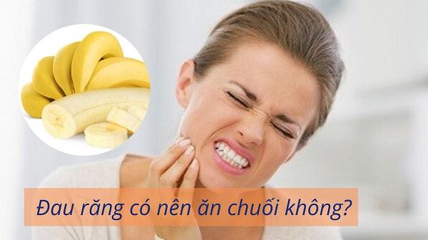 đau răng có nên ăn chuối không, đau răng có nên ăn chuối, đau răng ăn chuối, đau răng có nên ăn chuối tiêu, đau răng có ăn được chuối