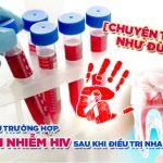[CHUYỆN THẬT NHƯ ĐÙA] Hi hữu những trường hợp nghi nhiễm HIV sau khi điều trị nha khoa