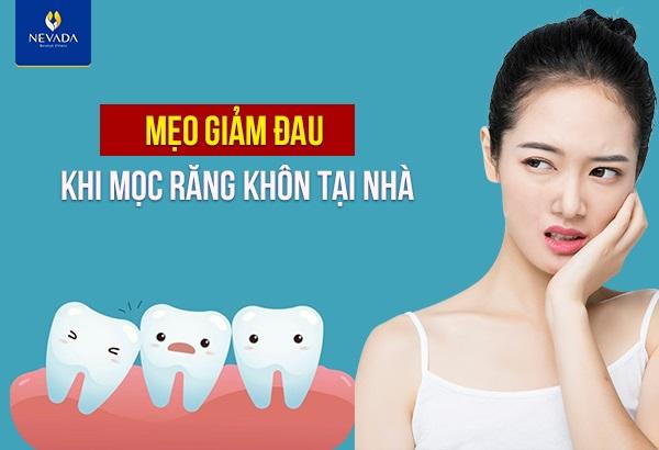 Mẹo giảm đau khi mọc răng khôn tại nhà