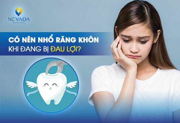 Có nên nhổ răng khôn khi đang bị đau lợi