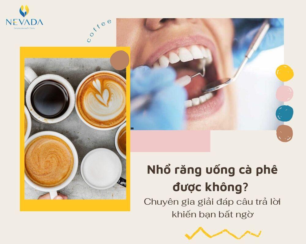 nhổ răng uống cà phê, nhổ răng uống cà phê được không, nhổ răng khôn uống cà phê, uống cà phê sau nhổ răng, nhổ răng khôn có được uống cà phê, nhổ răng khôn uống cafe, nhổ răng có được uống cafe không
